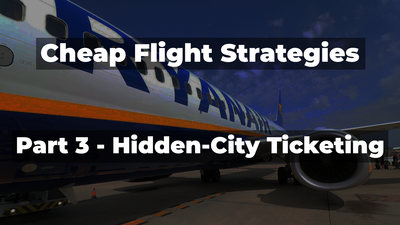 Travel Done Simple's Cheap Flight Strategies Guide - Part 3 - Hidden-City Ticketing
