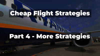 Travel Done Simple's Cheap Flight Strategies Guide - Part 4 - More Strategies