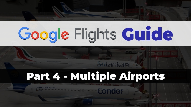 Part 4 of the Travel Done Simple Google Flights Guide discussing the Multiple Airports feature