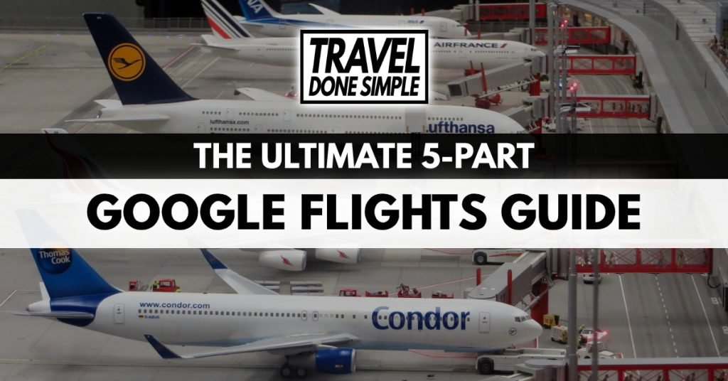 The Ultimate 5-Part Guide To Finding The Best Flights by Travel Done Simple