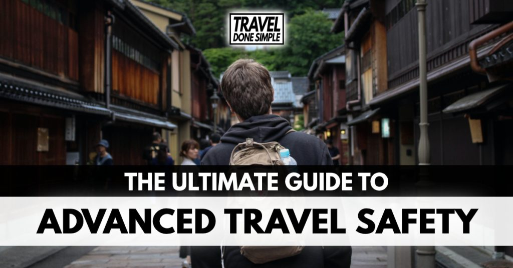 The Ultimate Guide to Advanced Travel Safety by Travel Done Simple