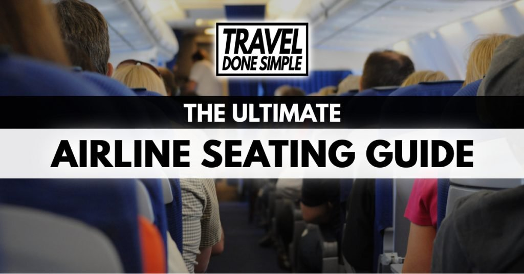 The ultimate airline seating guide by Travel Done Simple discussing how to get the best seats on any flight