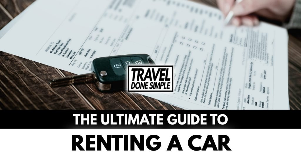 The ultimate guide to renting a car while traveling by travel done simple
