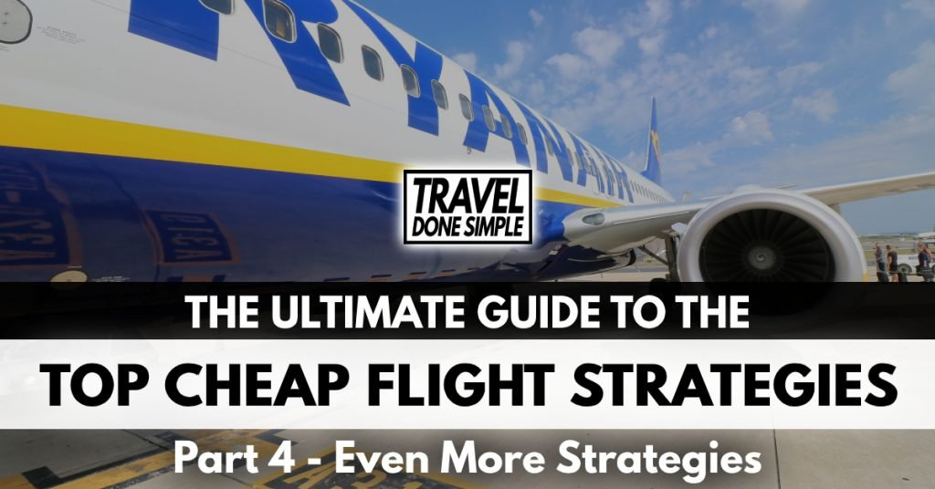 The Ultimate guide to even more cheap flight strategies that will save you money on flights by travel done simple