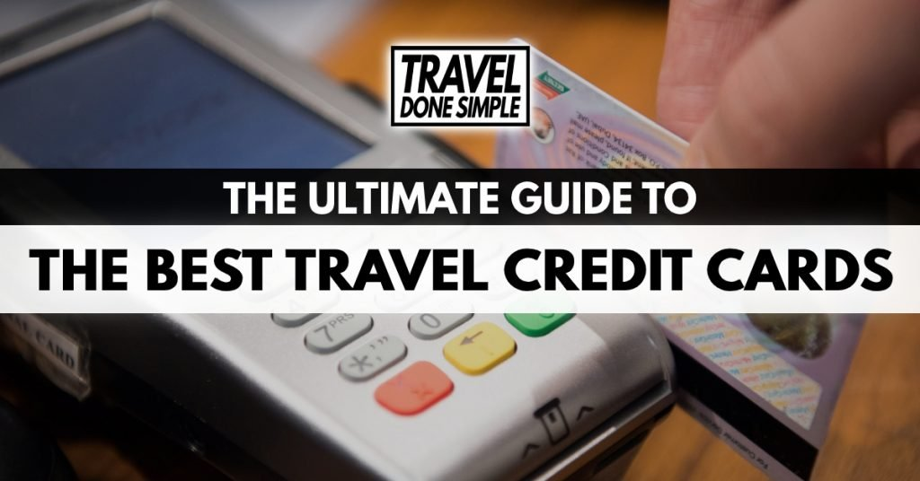 The ultimate guide to the best travel credit cards by travel done simple