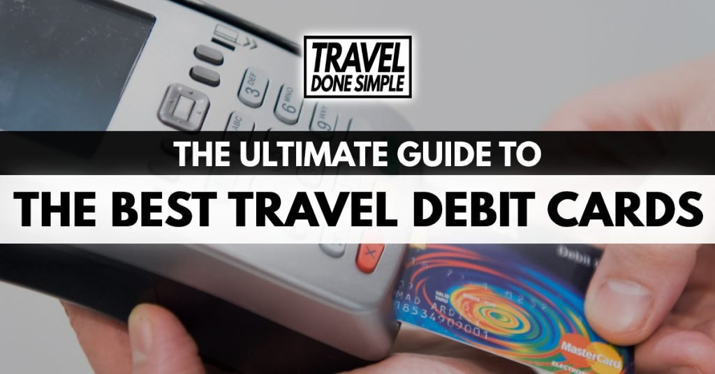 The ultimate guide to the best debit cards for traveling by travel done simple