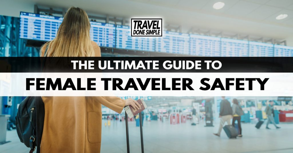 The ultimate guide to female traveler safety by Travel Done Simple