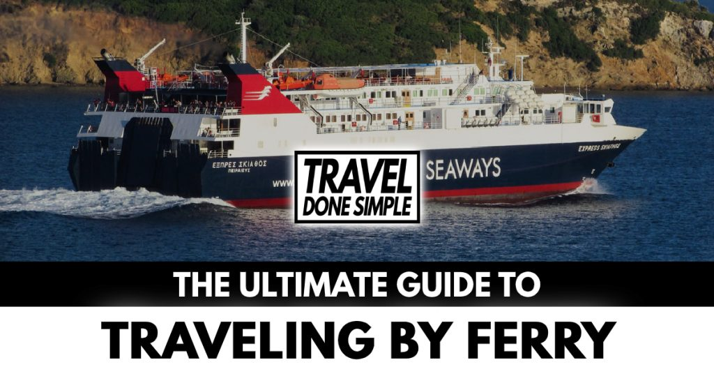 The ultimate guide to traveling by ferry by travel done simple