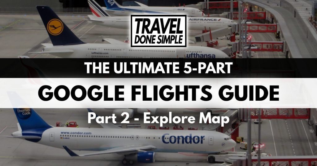 The Ultimate Guide to using google flights' explore map feature by travel done simple