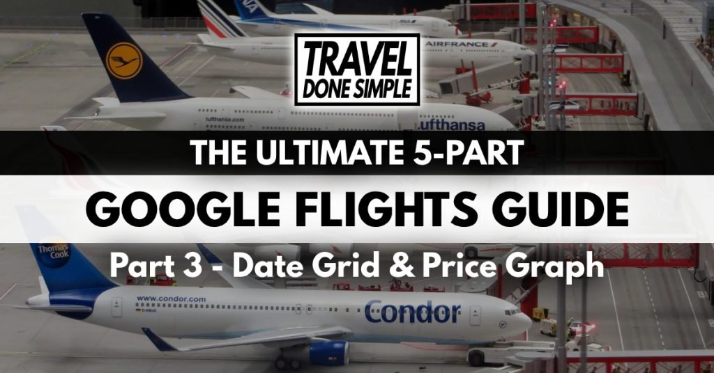 The Ultimate Guide to using Google Flights' Date Grid & Price Graph features by Travel Done Simple