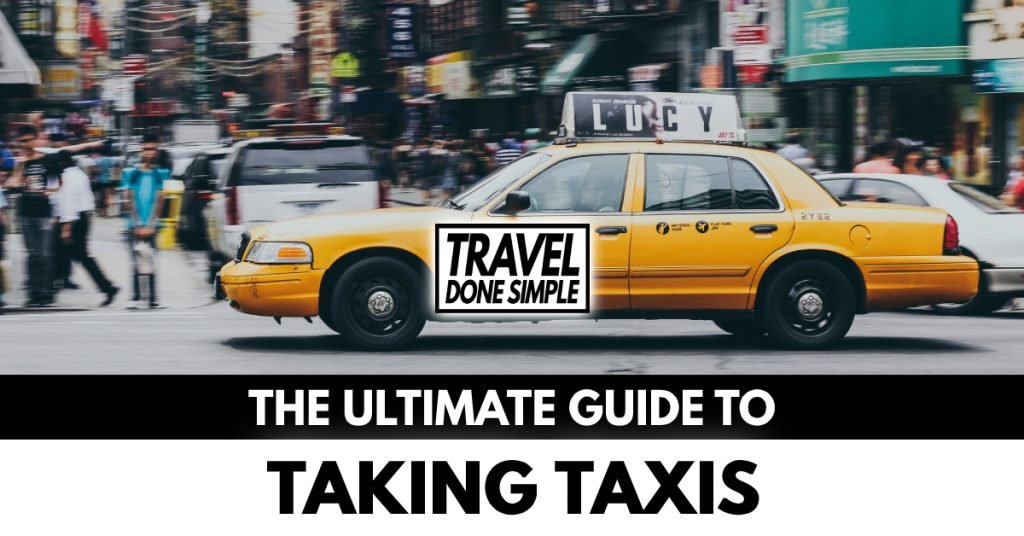 The ultimate guide to taking taxis while traveling by travel done simple