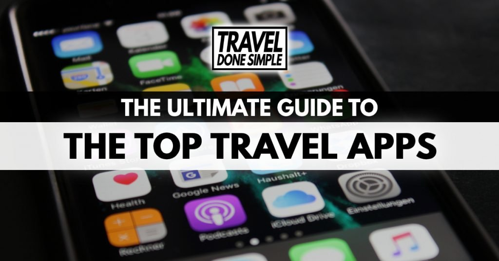 The Ultimate Guide to the Top Travel Apps by Travel Done Simple