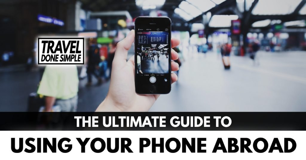The Ultimate Guide to Using Your Phone While Traveling by Travel Done Simple