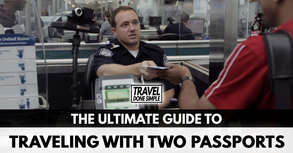 The Ultimate Guide to Traveling With Two Passports by Travel Done Simple