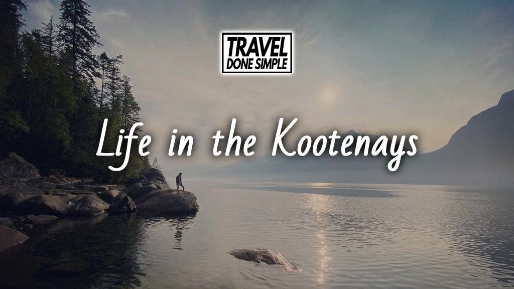 Sebastian from Travel Done Simple sharing his experience in the Kootenays of BC Canada